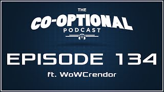 The Co-Optional Podcast Ep. 134 ft. WoWCrendor [strong language] - August 18, 2016