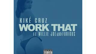 Kiké Cruz ft. Willie Joe x Furious - Work That [BayAreaCompass] @imkikecruz Clean Version