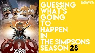 Guessing What's Going to Happen in The Simpsons Season 28 (Based on Episode Titles)(Long ass title. It's just a little under a month until The Simpsons Season 28 starts again. So I thought I'd try and guess the stories based on the episode title we've ..., 2016-08-31T19:12:46.000Z)