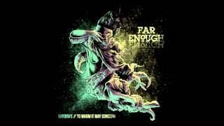 FAR ENOUGH - TO WHOM IT MAY CONCERN