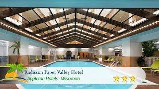 Radisson Paper Valley Hotel - Appleton Hotels, Wisconsin