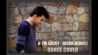 If I'm Lucky - Jason Derulo   Dance Cover   Vishal Lohkna