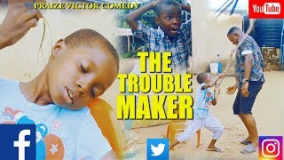 TROUBLE MAKER (PRAIZE VICTOR COMEDY)