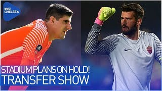 NEW STADIUM PLANS PUT ON HOLD! || COURTOIS TO BE SOLD - ALISSON TO COME IN?! || THE TRANSFER SHOW