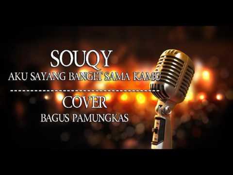 Souqy ( Aku Sayang Banget Sama Kamu ) - Cover Bagus Pamungkas