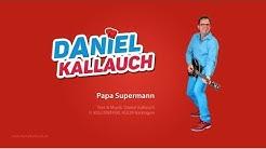 Papa Supermann - Daniel Kallauch