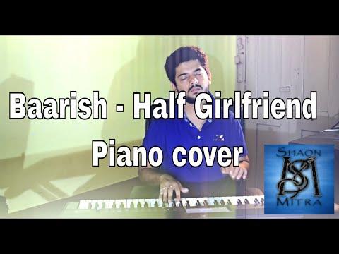 Baarish half girlfriend Piano Cover | Shaon