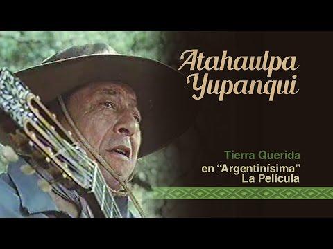 Atahualpa Yupanqui - Tierra Querida - en Argentinísima -La Película-