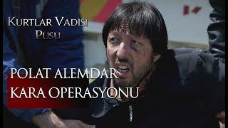 Polat Alemdar Kara Operasyonu!
