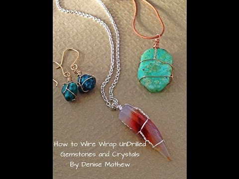 How to Wire Wrap Crystals and Tumbled Stones by Denise Mathe