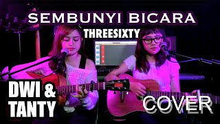 SEMBUNYI BICARA - Threesixty (Cover by DwiTanty)