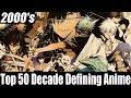 Top 50 Decade Defining Anime: 2000's [HD]