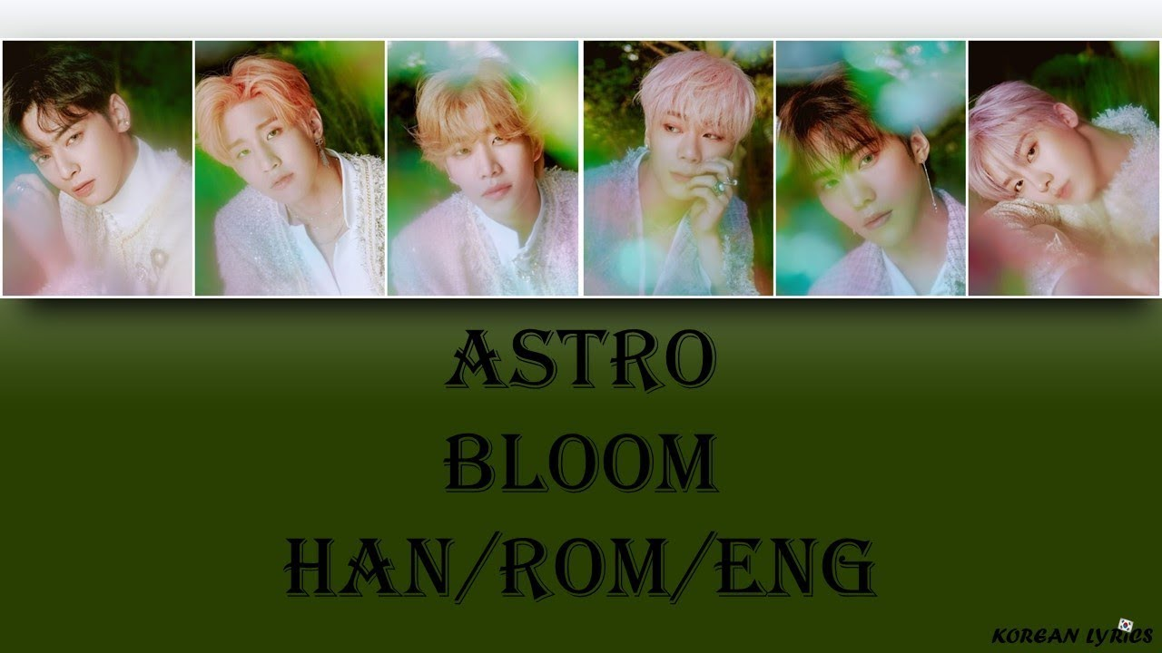 ASTRO - Bloom (Han/Rom/Eng) Lyrics