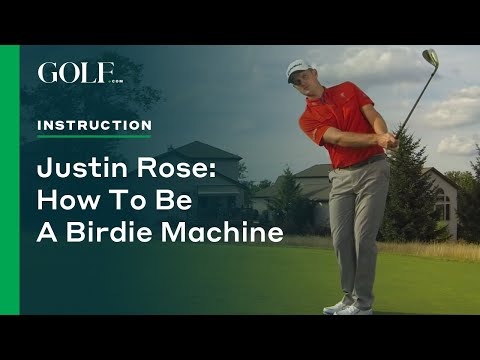 Justin Rose: How To Be A Birdie Machine