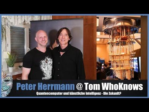 Peter Herrmann @ Tom WhoKnows - Quantencomputer und künstliche Intelligenz - Die Zukunft?