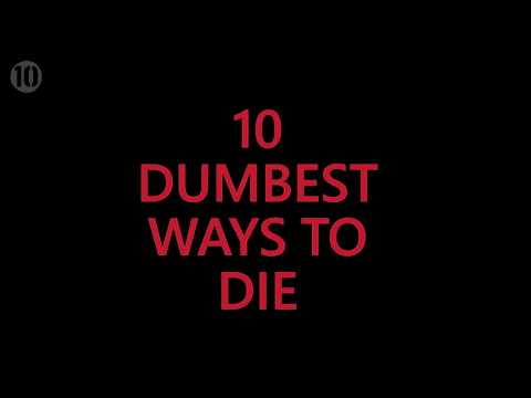 10 Dumbest Ways To Die