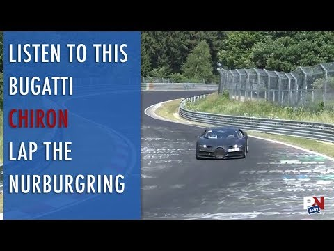 Listen To This Bugatti Chiron Lap The Nurburgring