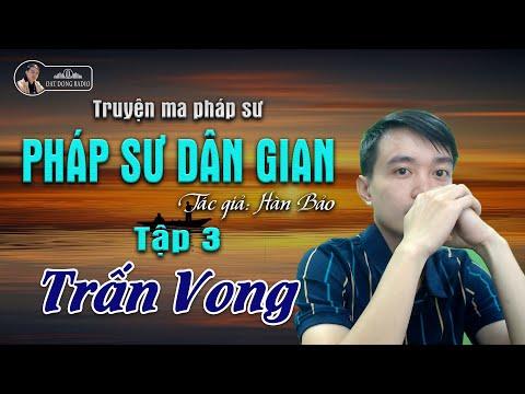 [Truyện Ma Hay] Pháp Sư Dân Gian - Tập 3: Trấn Vong   Nguyễn Huy Diễn đọc - Đất Đồng Radio