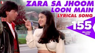 Zara Sa Jhoom Loon Main | Lyrical Song | Dilwale Dulhania Le Jayenge | Shah Rukh Khan, Kajol | DDLJ