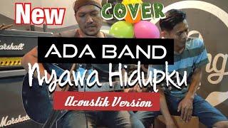 NEW Ada Band-Nyawa Hidupku (versi akustik)