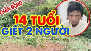 CHẤN ĐỘNG: Thiếu niên 14 tuổi giết 2 người trong 3 năm ở Đăk Nông