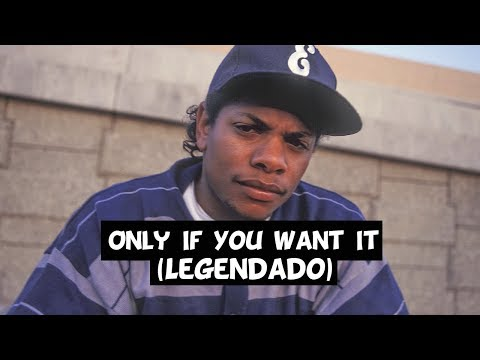 Eazy-E - Only If You Want It [Legendado] HD