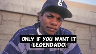 Eazy E Only If You Want It Legendado HD