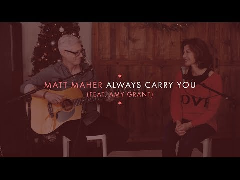 Matt Maher - Always Carry You (Acoustic) [feat. Amy Grant]
