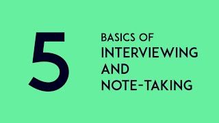 Five basics of interviewing and note-taking