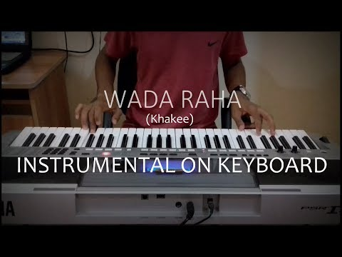 WADA RAHA-(Khakee)-Instrumental On Keyboard