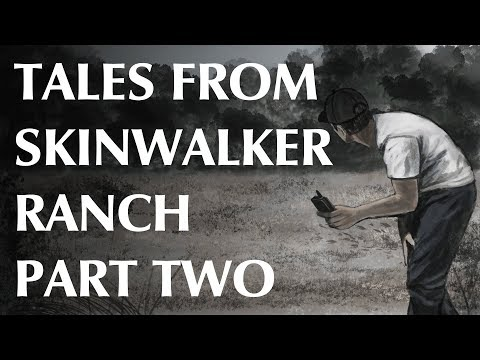 Tales From Skinwalker Ranch - Part Two