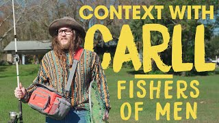 CONTEXT WITH CARLL: (Matthew 4:19) Fishers of men
