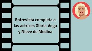 Entrevista Gloria Vega y Nieve de Medina