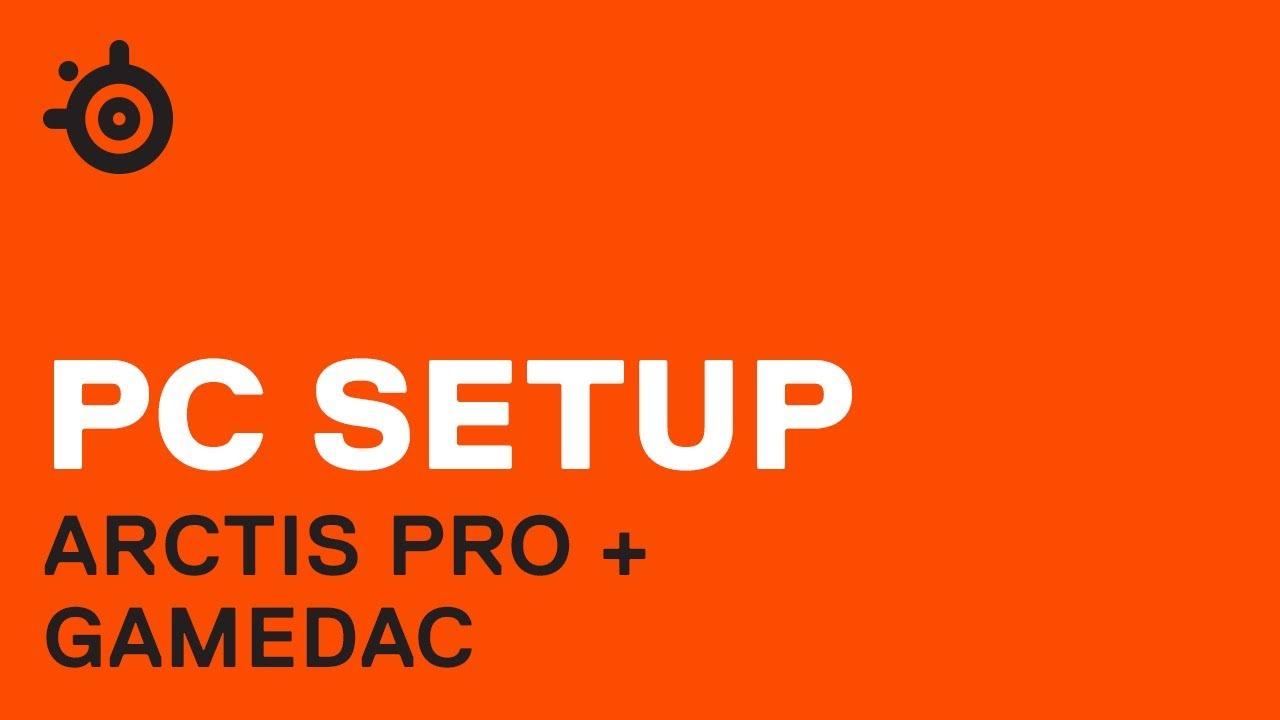 Setup (PC): Arctis Pro + GameDAC – Support