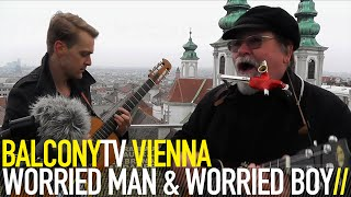 WORRIED MAN & WORRIED BOY - GLAUBST I BIN BLED (BalconyTV)