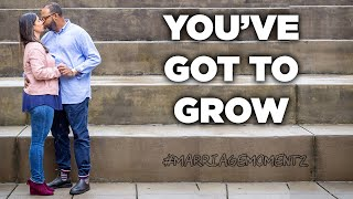 You've Got To Grow | Marriage Momentz | Quest Green