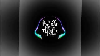 Anh Kết Em Rồi - Hồng Thanh x DjMie nhạc hot tiktok 2020