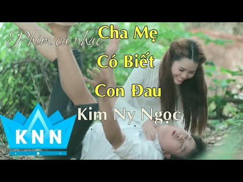 Phim ca nhạc Cha mẹ có biết con đau( Full 4k) 2018 | Kim Ny Ngọc | Phim ca nhạc mới nhất