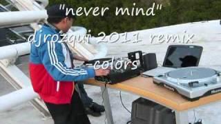 never mind djrozqui 2011 remix-colors.wmv