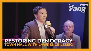 Restoring Democracy | Andrew Yang Town Hall with Lawrence Lessig