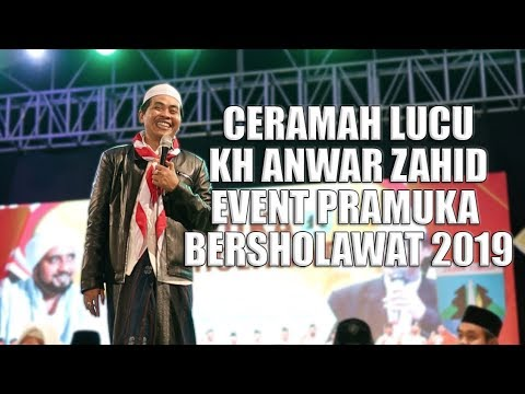 CERAMAH KIAI ANWAR ZAHID - PRAMUKA BERSHOLAWAT 2019