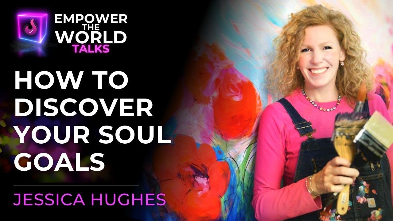 How to Discover Your Soul Goals - Jessica Hughes & Dave Hurst - Empower The World Talks