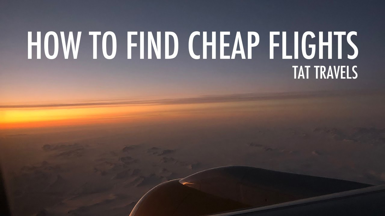 How to Find Cheap Flights - Travel Tips - Tat Travels