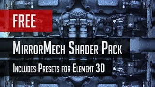 Free MirrorMech Shaders Walk Through - Includes Presets for Element 3D