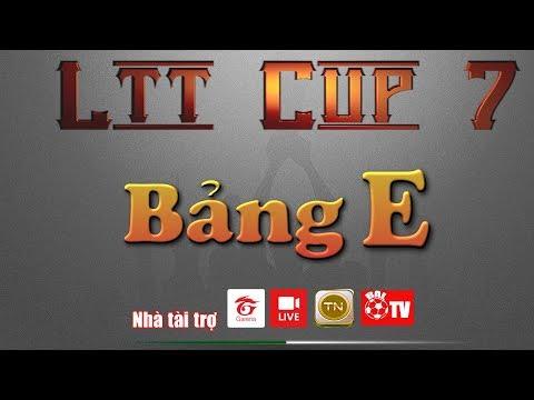 LTT CUP 7 - Bảng E