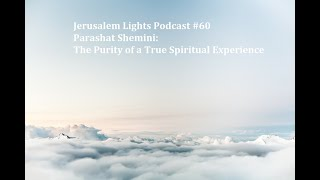Jerusalem Lights Podcast #60 - Parashat Shemini: The Purity of a True Spiritual Experience