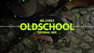 MR.CHEEZ - OLDSCHOOL (ORGINAL MIX) PREMIERA ! FREE DOWNLOAD !