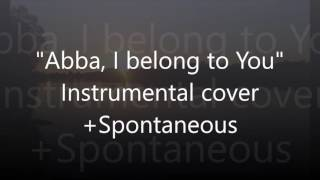 """Abba"" - by Jonathan David Helser. Instrumental cover + spontaneous"