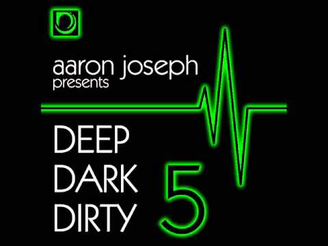 DJ Aaron Joseph - Deep Dark Dirty 5 - June 2014 Tech-House/Techno Promo