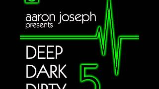 DJ Aaron Joseph - Deep Dark Dirty 5 - June 2014 Tech-House/Techno Promo